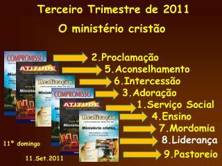 Terceiro Trimestre de 2011  O minist rio crist o      2.Proclama  o     5.Aconselhamento     6.Intercess o       3.Adora