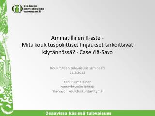 Koulutuksen tulevaisuus seminaari 31.8.2012 Kari Puumalainen Kuntayhtymän johtaja