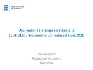 Uus regionaalarengu strateegia ja  EL struktuurivahendite võimalused kuni 2020