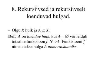 8 . Rekursiivsed ja rekursiivselt  loenduvad hulgad.