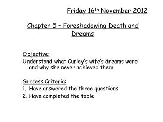 Friday 16 th  November 2012 Chapter 5 – Foreshadowing Death and Dreams