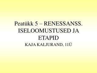 Peat�kk 5 � RENESSANSS. ISELOOMUSTUSED JA ETAPID