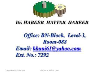 Dr. HABEEB  HATTAB  HABEEB Office: BN-Block,  Level-3,       Room-088 Email:  hbuni61@yahoo