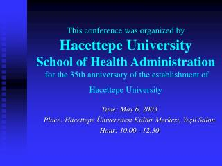 This conference was organized by  Hacettepe University School of Health Administration  for the 35th anniversary of the