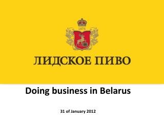 Doing business in Belarus 31 of January 2012