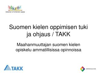 Suomen kielen oppimisen tuki ja ohjaus / TAKK