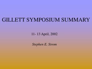 GILLETT SYMPOSIUM SUMMARY