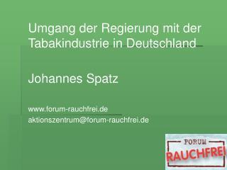 Umgang der Regierung mit der Tabakindustrie in Deutschland  Johannes Spatz  forum-rauchfrei.de aktionszentrumforum-rauch
