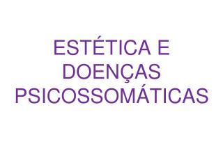 ESTÉTICA E DOENÇAS PSICOSSOMÁTICAS