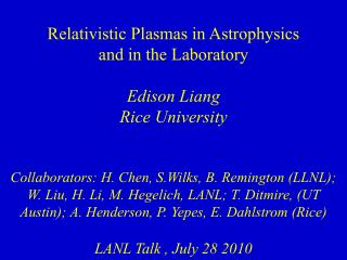 Relativistic Plasmas in Astrophysics  and in the Laboratory Edison Liang Rice University