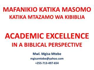 MAFANIKIO KATIKA MASOMO KATIKA MTAZAMO WA KIBIBLIA ACADEMIC EXCELLENCE IN A BIBLICAL PERSPECTIVE