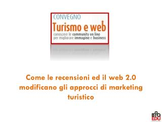 Come le recensioni ed il web 2.0 modificano gli approcci di marketing turistico