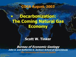COGA August, 2003  Decarbonization: The Coming Natural Gas Economy    Scott W. Tinker  Bureau of Economic Geology John A