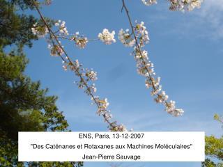 """ENS, Paris, 13-12 -2007 """" Des Caténanes et Rotaxanes aux Machines Moléculaires """""""