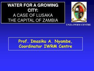 Prof. Imasiku A. Nyambe, Coordinator IWRM Centre