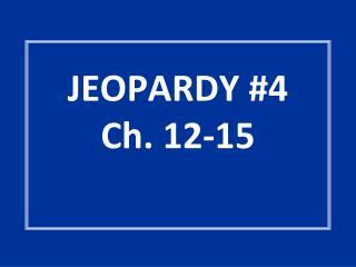 JEOPARDY #4 Ch. 12-15