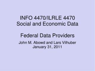 INFO 4470/ILRLE 4470 Social and Economic Data Federal Data Providers