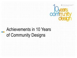 Achievements in 10 Years of Community Designs