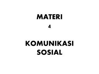 MATERI  4 KOMUNIKASI  SOSIAL