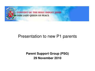 Presentation to new P1 parents Parent Support Group (PSG) 29 November 2010