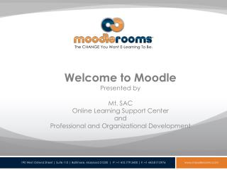Welcome to Moodle Presented by Mt. SAC Online Learning Support Center and