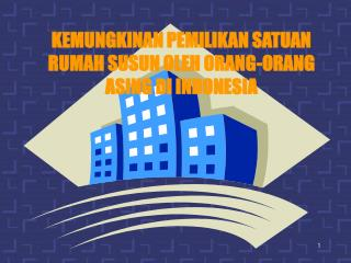 KEMUNGKINAN PEMILIKAN SATUAN RUMAH SUSUN OLEH ORANG-ORANG ASING DI INDONESIA