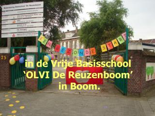 in de Vrije Basisschool 'OLVI De Reuzenboom'   in Boom.