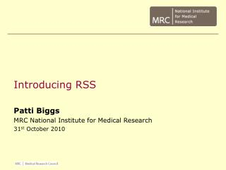 Introducing RSS Patti Biggs MRC National Institute for Medical Research 31 st  October 2010