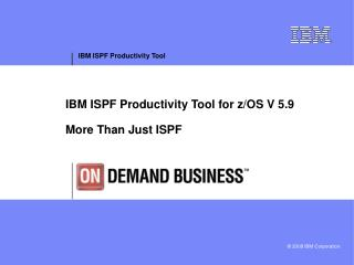 IBM ISPF Productivity Tool for z/OS V 5.9 More Than Just ISPF