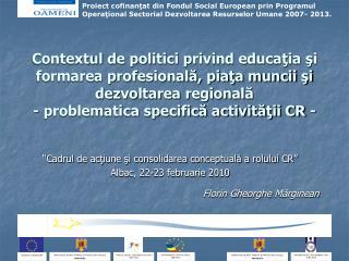 """"""" Cadrul de acţiune şi consolidarea conceptuală a rolului CR """" Alba c, 22-23 februarie 2010"""