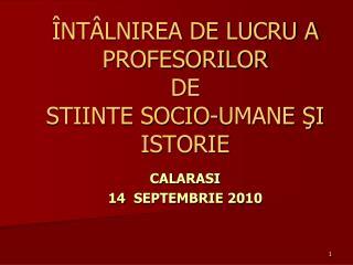 ÎNTÂLNIREA DE LUCRU A  PROFESORILOR   DE  STIINTE SOCIO-UMANE ŞI ISTORIE