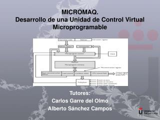 MICROMAQ.  Desarrollo de una Unidad de Control Virtual Microprogramable