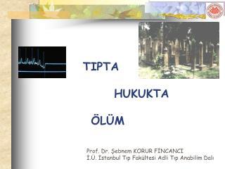 Prof. Dr. Şebnem KORUR FİNCANCI  İ.Ü. İstanbul Tıp Fakültesi Adli Tıp Anabilim Dalı