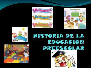 HISTORIA DE LA EDUCACION PREESCOLAR
