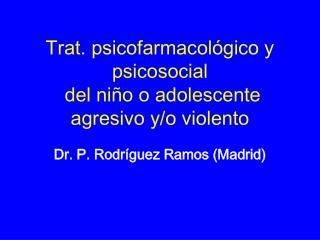 Trat. psicofarmacol gico y psicosocial  del ni o o adolescente agresivo y