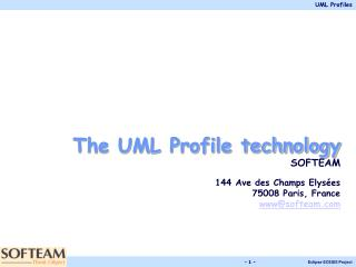 The UML Profile technology SOFTEAM 144 Ave des Champs Elys�es 75008 Paris, France www@softeam