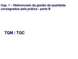 Cap. 1 – Referenciais da gestão da qualidade consagrados pela prática - parte B
