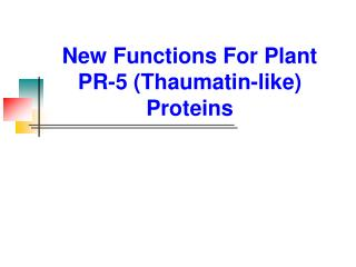 New Functions For Plant PR-5 (Thaumatin-like) Proteins