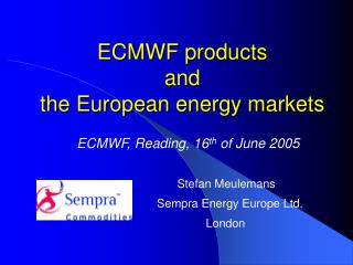ECMWF products and  the European energy markets