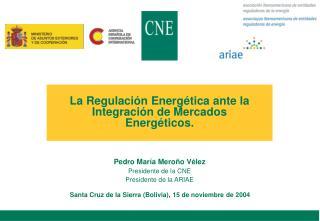 La Regulaci�n Energ�tica ante la Integraci�n de Mercados Energ�ticos.