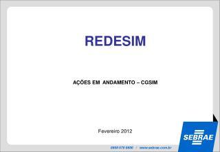 REDESIM AÇÕES EM  ANDAMENTO – CGSIM Fevereiro 2012