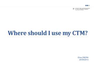 Where should I use my CTM?