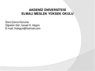 Ders:Çevre Koruma Öğretim Gör: İsmail H. Akgün E-mail:  ihakgun @ hotmail