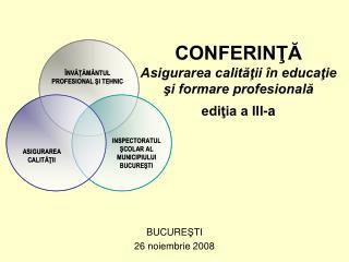 CONFERINŢĂ Asigurarea calităţii  în educaţie şi formare profesională ediţia a III-a