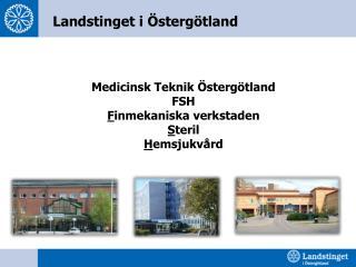 Medicinsk Teknik Östergötland FSH F inmekaniska verkstaden S teril H emsjukvård