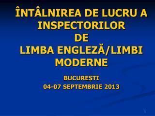 ÎNTÂLNIREA DE LUCRU A INSPECTORILOR  DE LIMBA ENGLEZĂ/LIMBI MODERNE