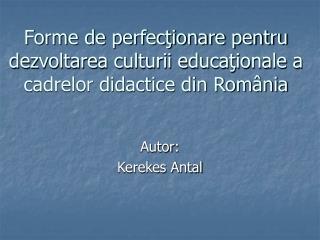 Forme de perfecţionare pentru dezvoltarea culturii educaţionale a cadrelor didactice din România