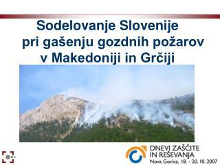 Sodelovanje Slovenije     pri gašenju gozdnih požarov v Makedoniji in Grčiji