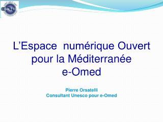 L'Espace  numérique Ouvert pour la Méditerranée e-Omed Pierre Orsatelli