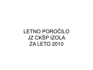 LETNO POROČILO JZ CKŠP IZOLA ZA LETO 2010